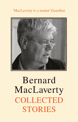 Collected Stories by Bernard MacLaverty (Jonathan Cape)